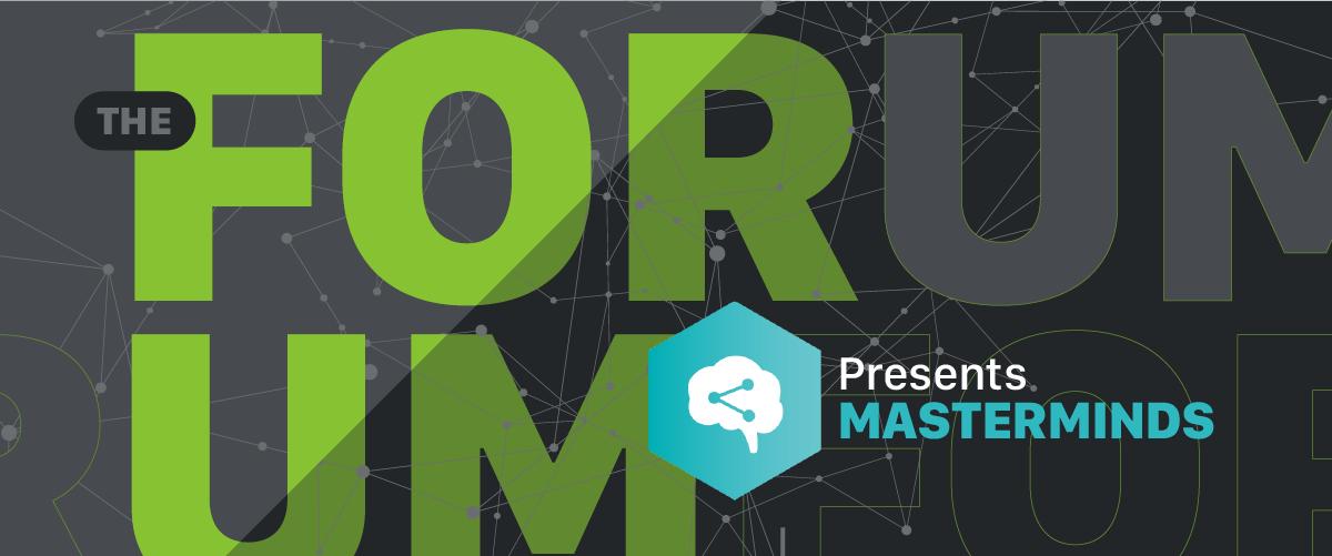 The Forum: Masterminds